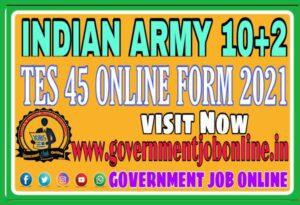 10+2 Technical Entry Scheme Course TES 45 Recruitment 2021, Indian Army 10+2 TES 45 Online Form 2021, 10+2 Course TES 45 Recruitment 2021